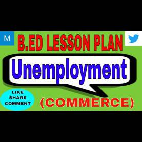 Useful Lesson Plans For Teaching Unemployment B.Ed Lesson Plan On Unemployment (Commerce) - You