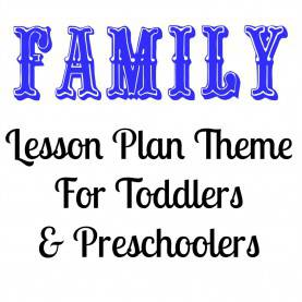 Good Preschool Lesson Plans On Family Family Lesson Plan Theme For Toddlers And Preschoolers | Lesso