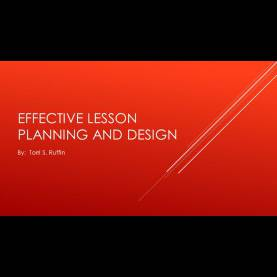 Valuable Effective Lesson Planning And Design Effective Lesson Planning And Design By: Torri S. Ruffin. - Pp